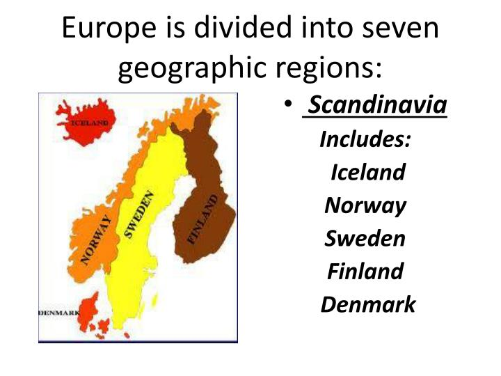 Europe is divided into seven geographic regions: