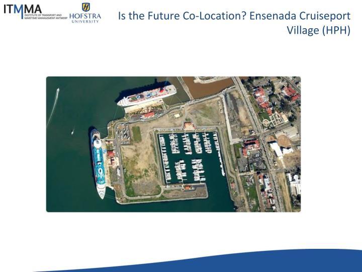 Is the Future Co-Location? Ensenada