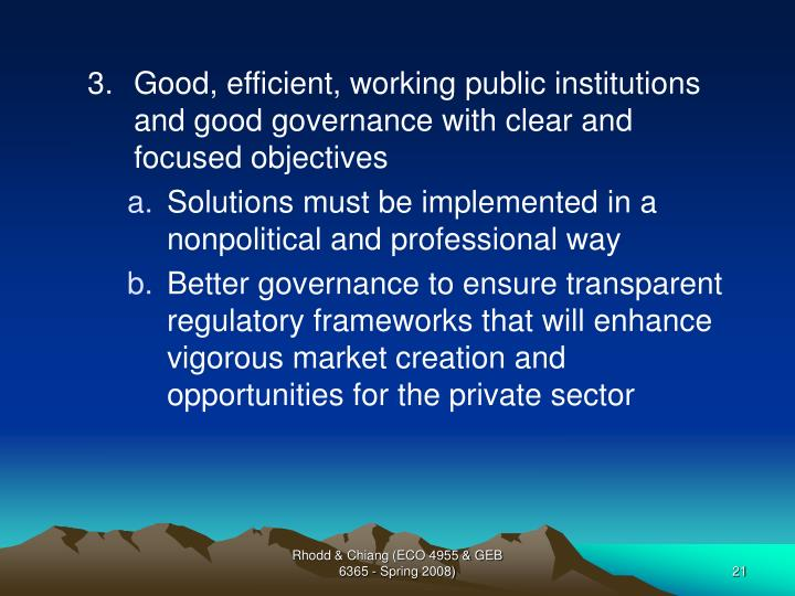 Good, efficient, working public institutions and good governance with clear and focused objectives