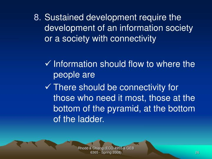 Sustained development require the development of an information society or a society with connectivity