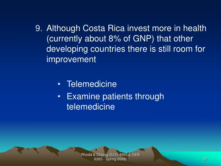 Although Costa Rica invest more in health (currently about 8% of GNP) that other developing countries there is still room for improvement