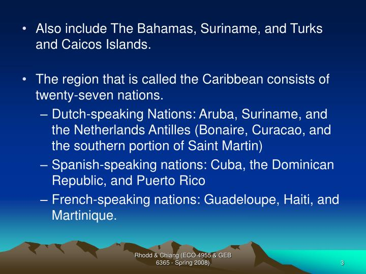 Also include The Bahamas, Suriname, and Turks and Caicos Islands.