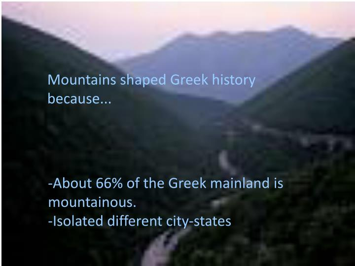 Mountains shaped Greek history because...