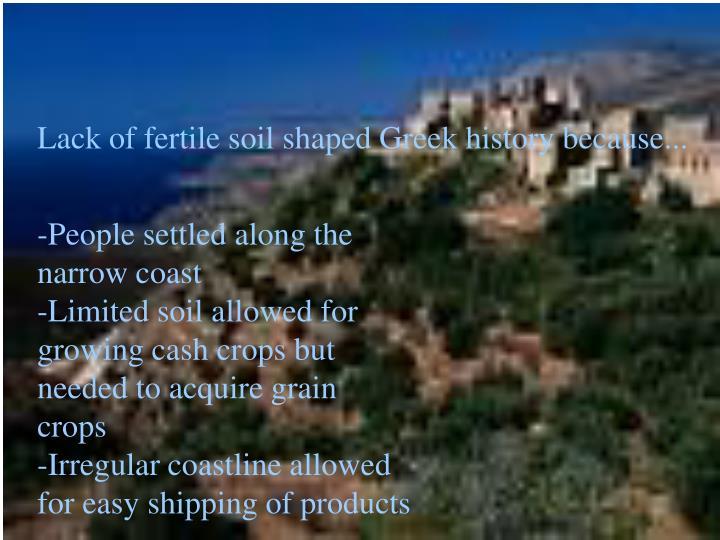 Lack of fertile soil shaped Greek history because...