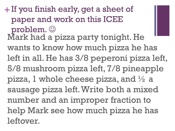 If you finish early, get a sheet of paper and work on this ICEE problem.