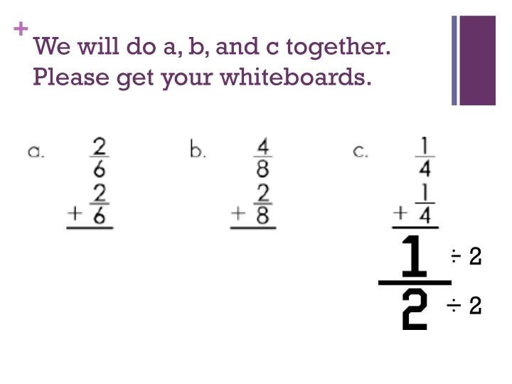 We will do a, b, and c together. Please get your whiteboards.