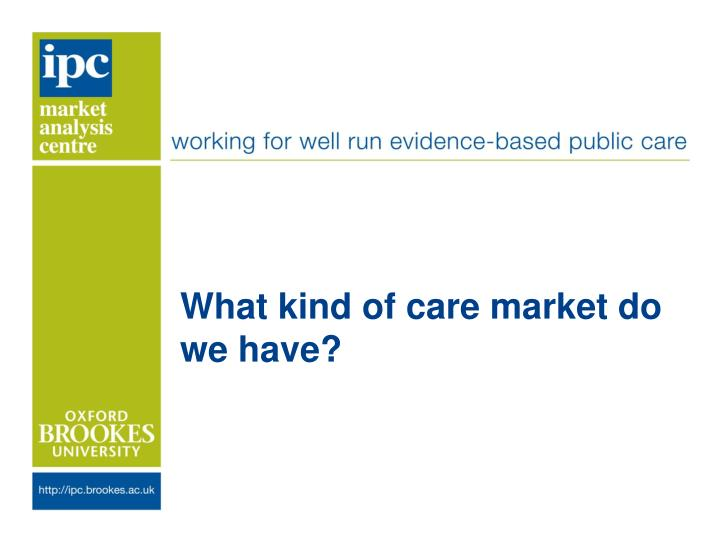 What kind of care market do we have?