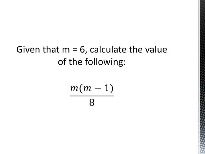 Given that m = 6, calculate the value of the following: