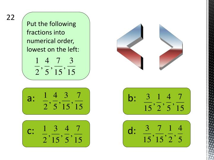 Put the following fractions into numerical order, lowest on the left: