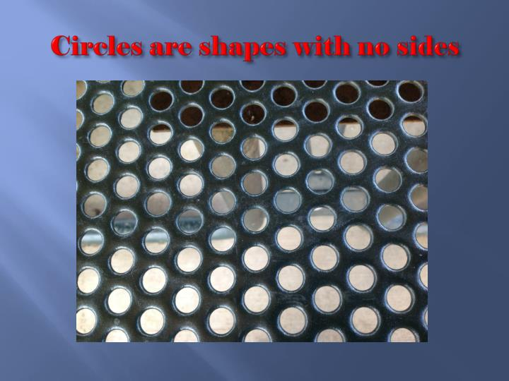 Circles are shapes with no sides