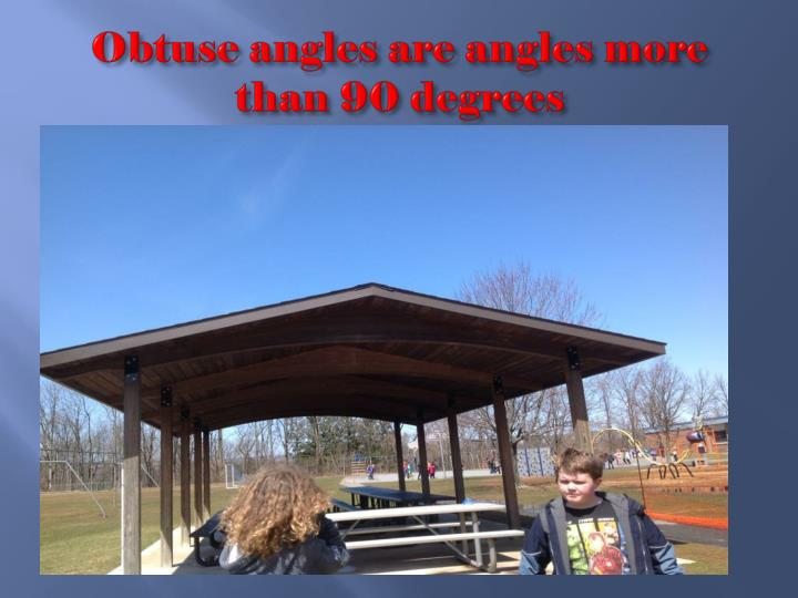 Obtuse angles are angles more than 90 degrees
