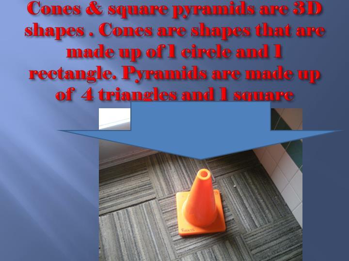 Cones & square pyramids are 3D