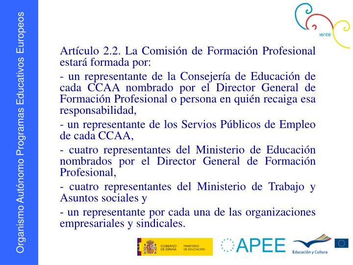 Artículo 2.2. La Comisión de Formación Profesional estará formada por: