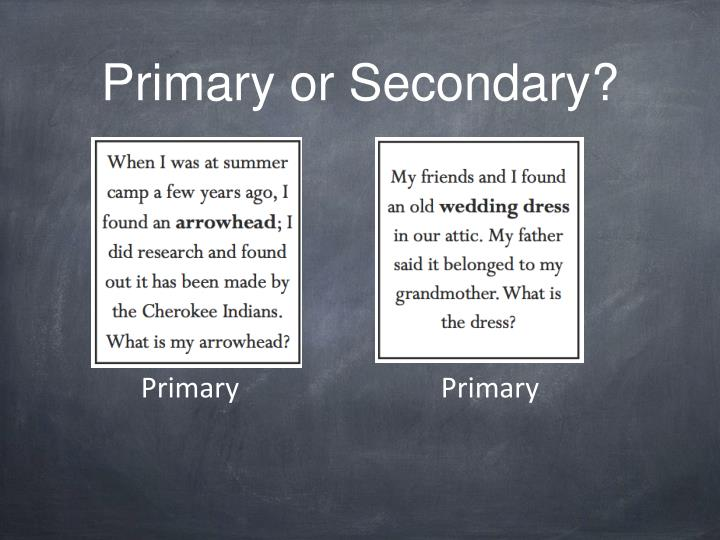 Primary or Secondary?
