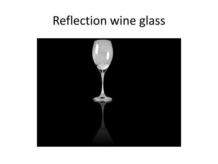 Reflection wine glass