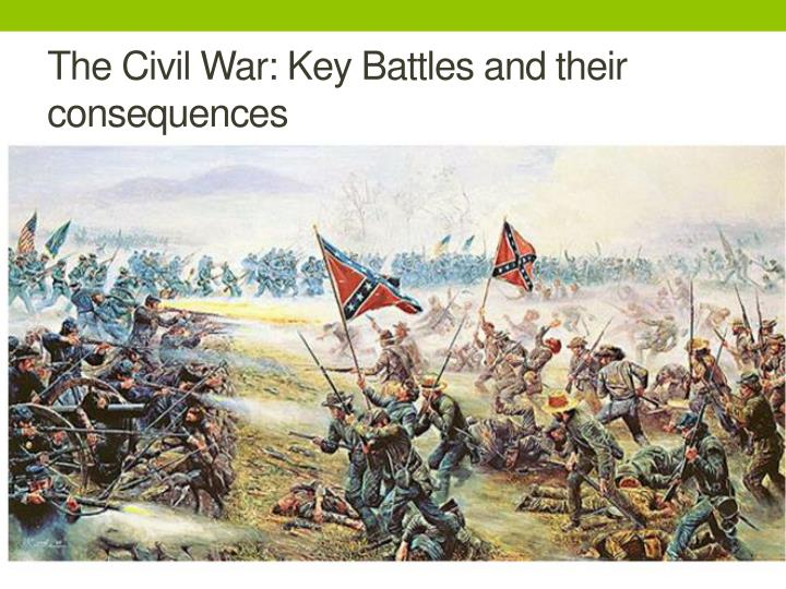 The civil war key battles and their consequences
