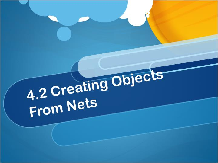 4.2 Creating Objects From Nets
