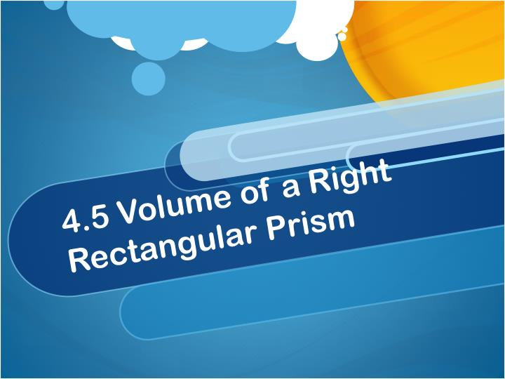 4.5 Volume of a Right Rectangular Prism