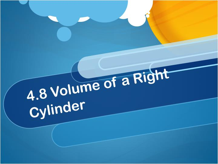 4.8 Volume of a Right Cylinder