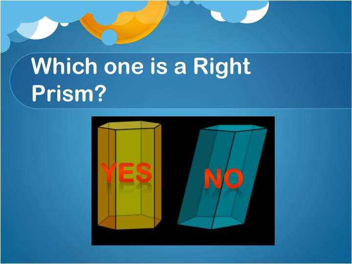 Which one is a Right Prism?