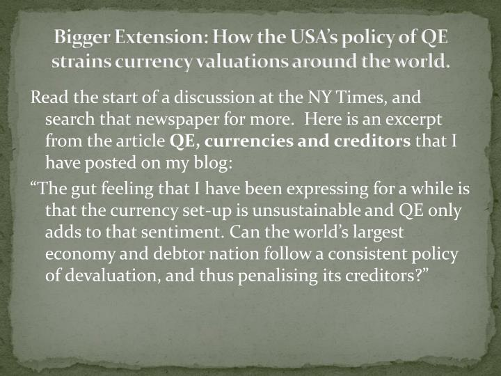 Bigger Extension: How the USA's policy of QE strains currency valuations around the world.