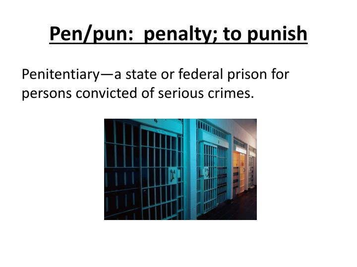 Pen/pun:  penalty; to punish