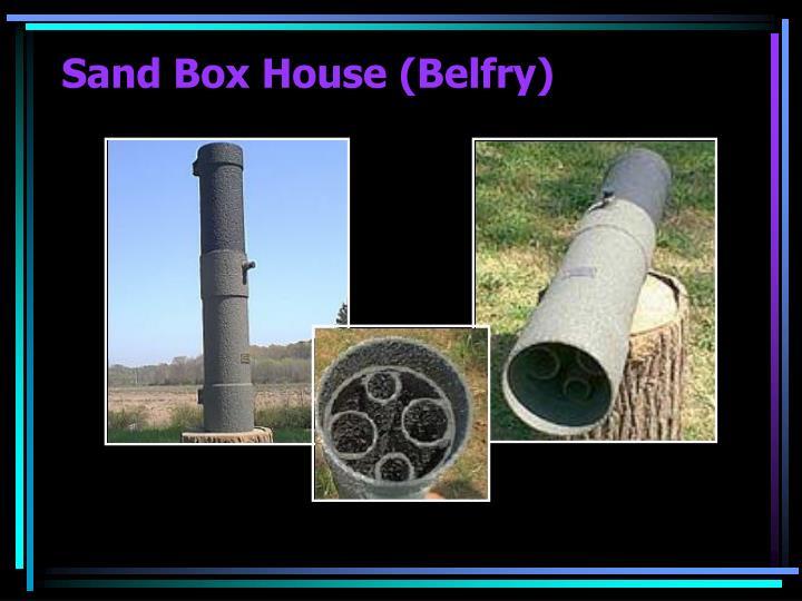 Sand Box House (Belfry)