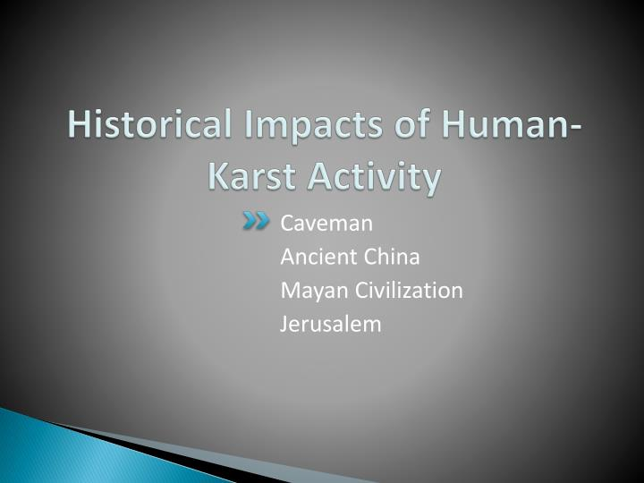 Historical Impacts of Human-