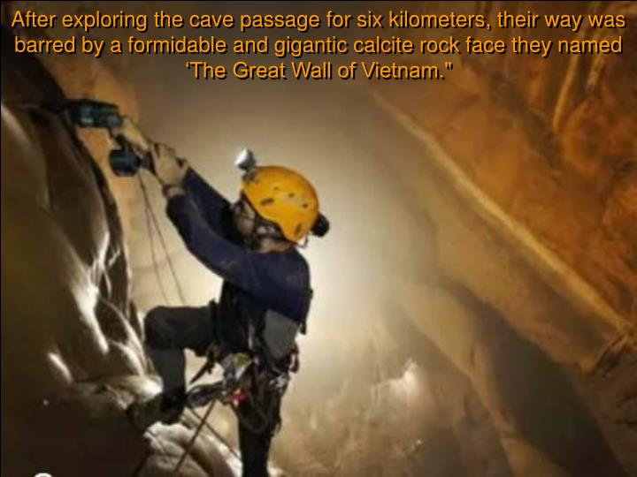 """After exploring the cave passage for six kilometers, their way was barred by a formidable and gigantic calcite rock face they named 'The Great Wall of Vietnam."""""""