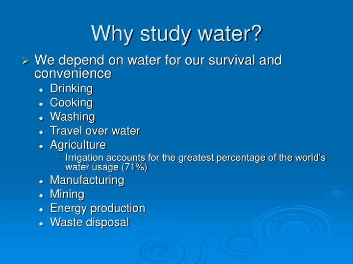 Why study water