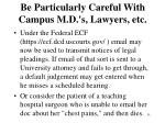 be particularly careful with campus m d s lawyers etc