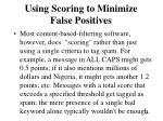 using scoring to minimize false positives