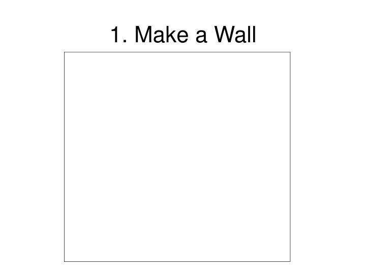1. Make a Wall