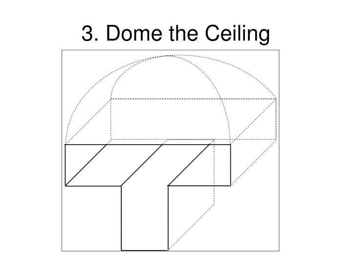 3. Dome the Ceiling