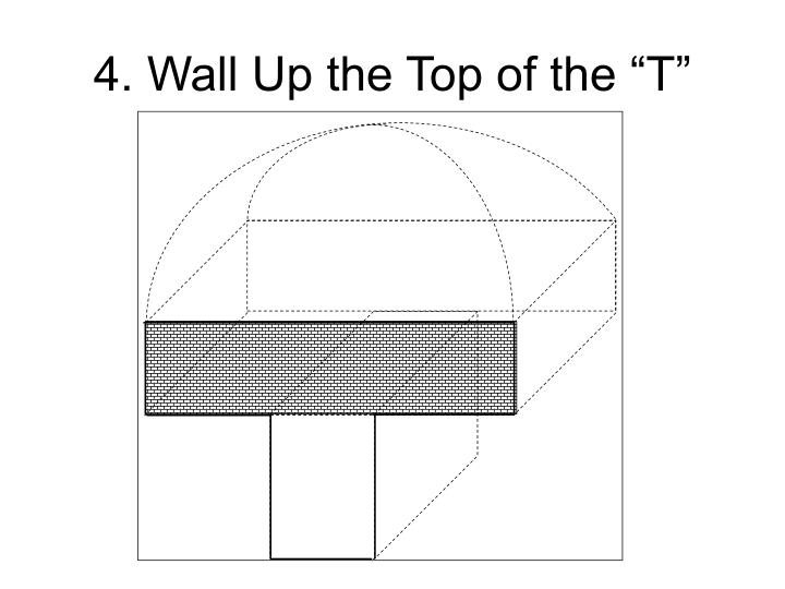 "4. Wall Up the Top of the ""T"""