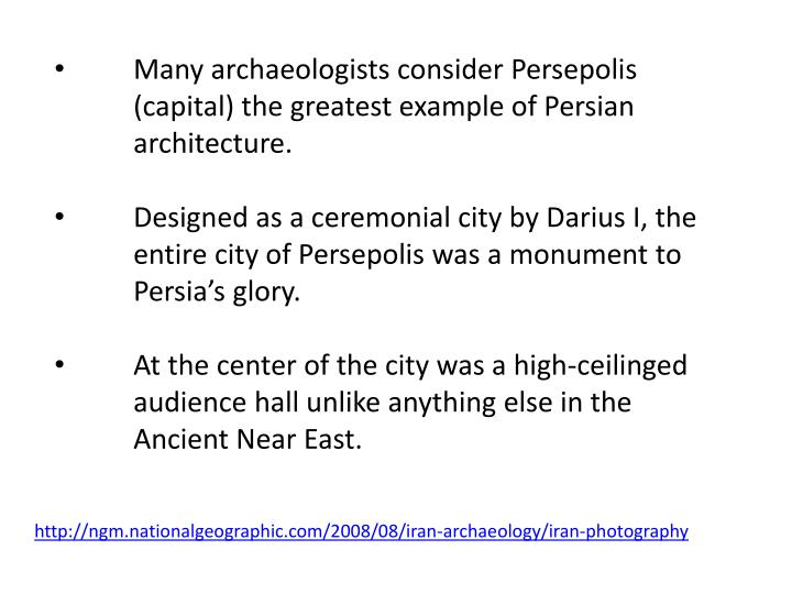 Many archaeologists consider Persepolis (capital) the greatest example of Persian architecture.