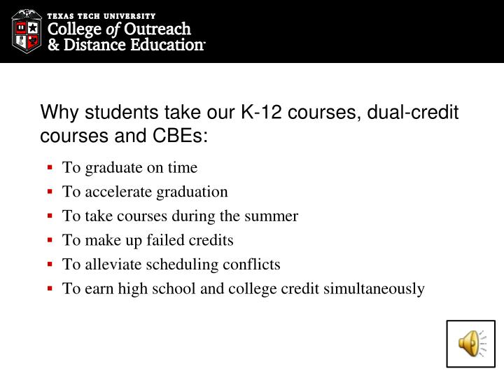 Why students take our K-12 courses, dual-credit courses and CBEs: