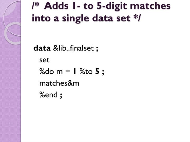 /*  Adds 1- to 5-digit matches into a single data set */