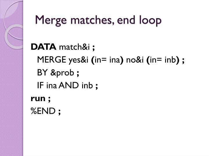 Merge matches, end loop