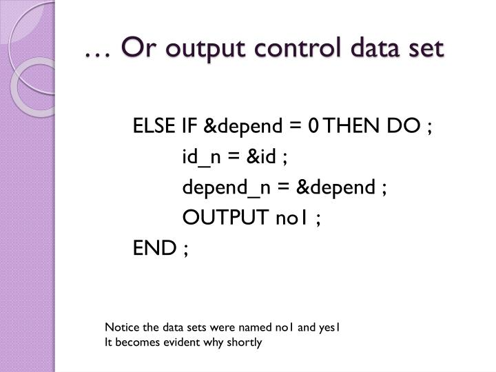 … Or output control data set