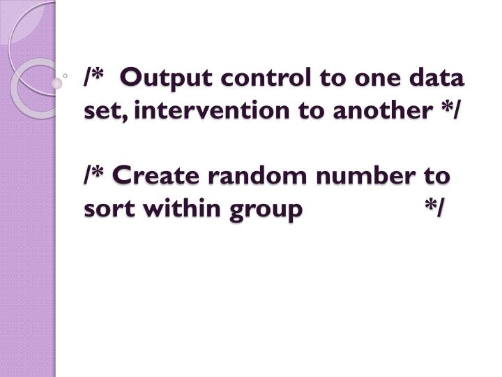 /*  Output control to one data set, intervention to another */