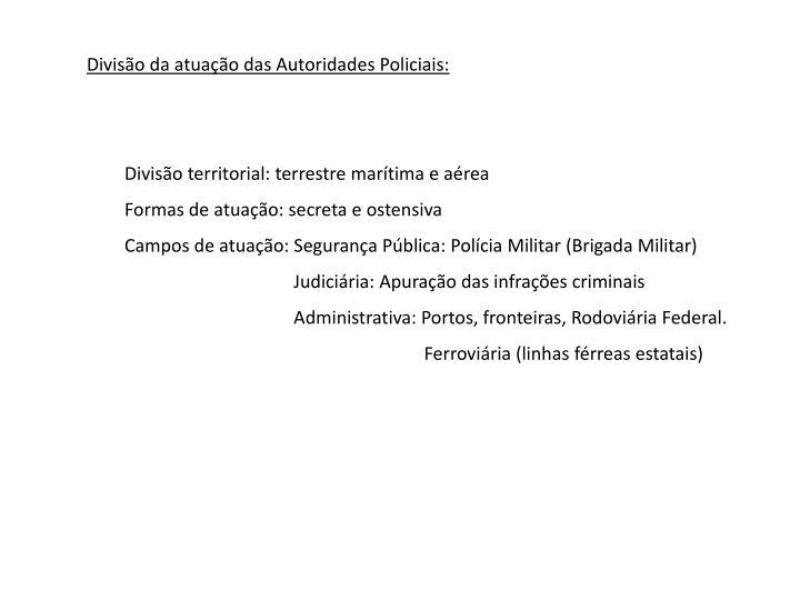 Divisão da atuação das Autoridades Policiais: