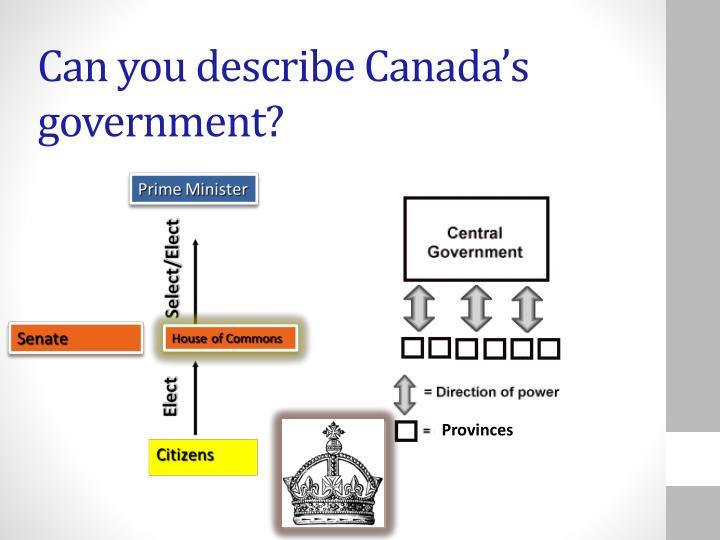 Can you describe Canada's government?