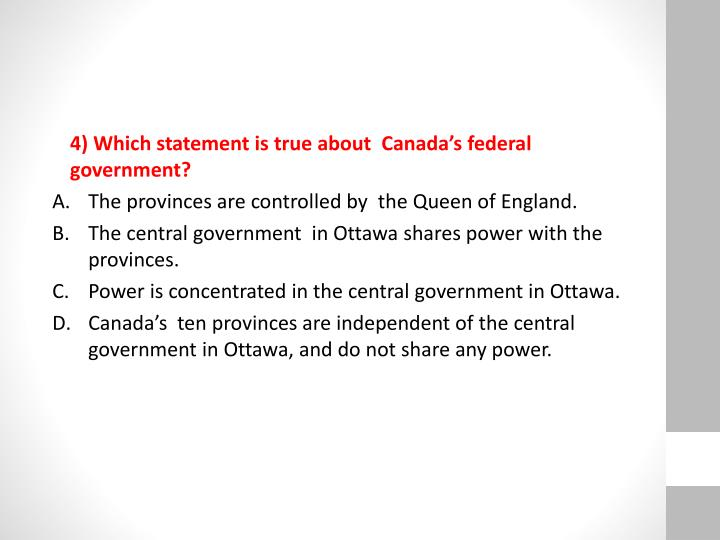 4) Which statement is true about  Canada's federal government?