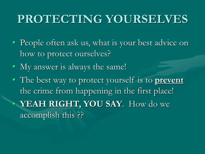 PROTECTING YOURSELVES