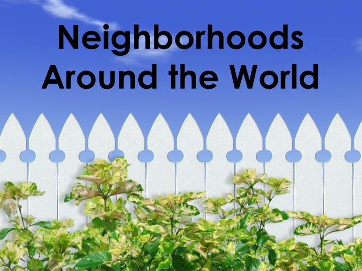 Neighborhoods around the world