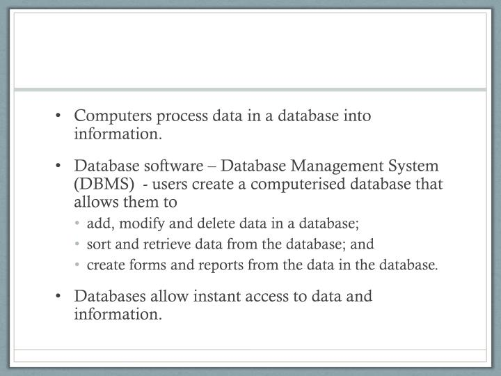 Computers process data in a database into information.
