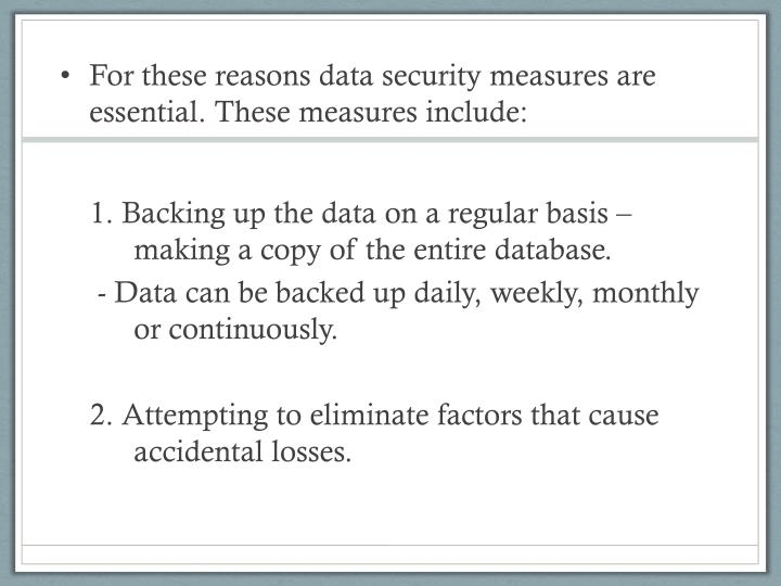 For these reasons data security measures are essential.