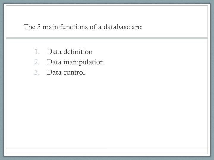 The 3 main functions of a database are: