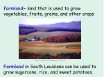 farmland land that is used to grow vegetables fruits grains and other crops